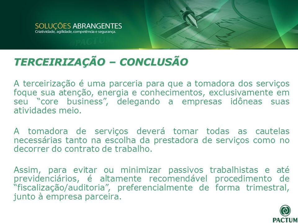 TERCEIRIZAÇÃO – CONCLUSÃO A terceirização é uma parceria para que a tomadora dos serviços foque sua atenção, energia e conhecimentos, exclusivamente e