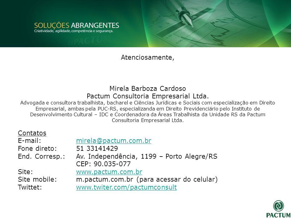 Atenciosamente, Mirela Barboza Cardoso Pactum Consultoria Empresarial Ltda. Advogada e consultora trabalhista, bacharel e Ciências Jurídicas e Sociais
