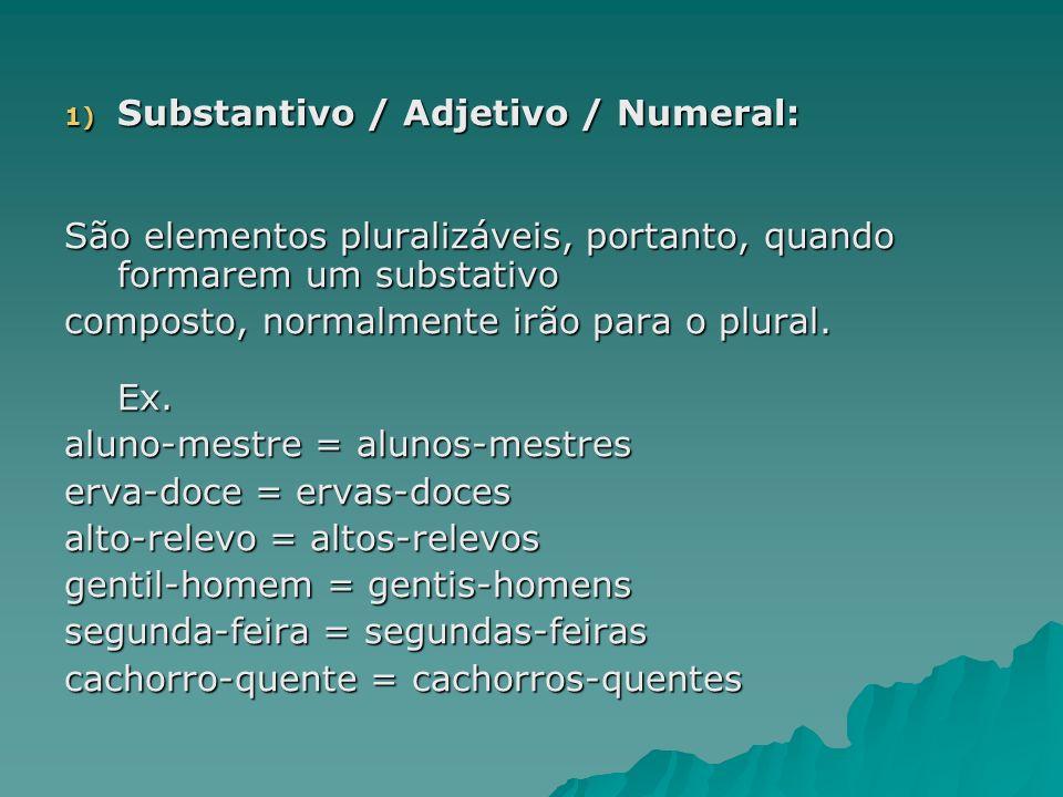 1) Substantivo / Adjetivo / Numeral: São elementos pluralizáveis, portanto, quando formarem um substativo composto, normalmente irão para o plural. Ex