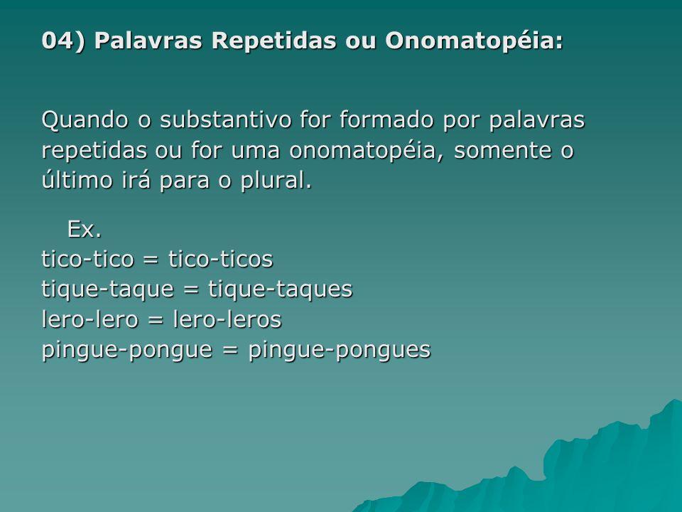 04) Palavras Repetidas ou Onomatopéia: Quando o substantivo for formado por palavras repetidas ou for uma onomatopéia, somente o último irá para o plu