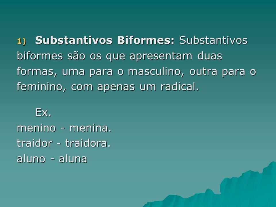 1) Substantivos Biformes: Substantivos biformes são os que apresentam duas formas, uma para o masculino, outra para o feminino, com apenas um radical.