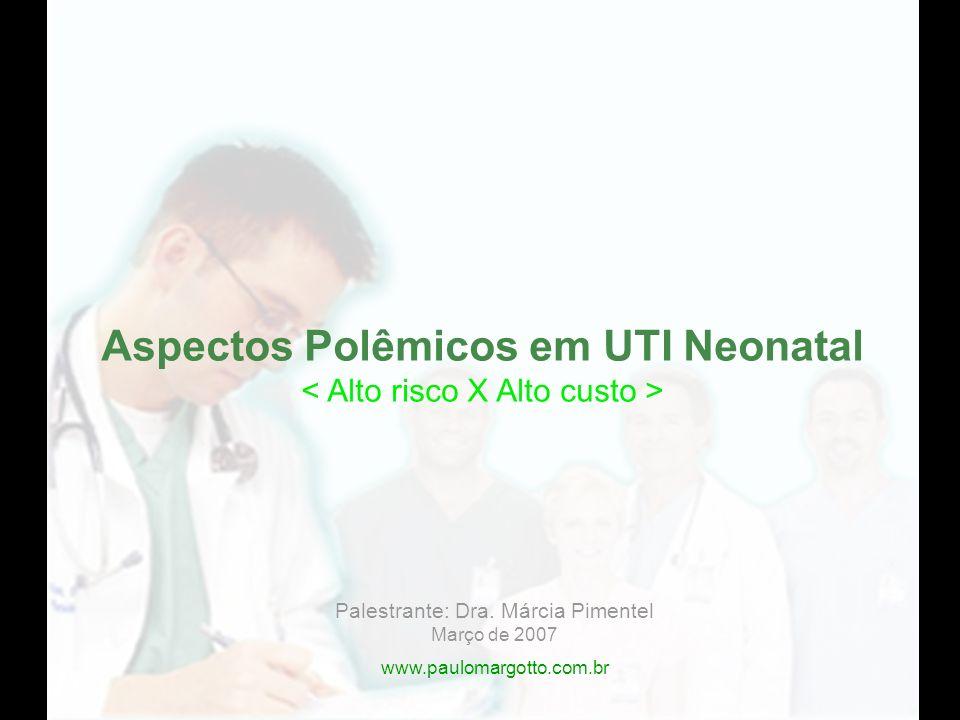 Causas de morte em RN com peso ao nascer entre 500 - 1500g : >Sepses:20% > Prematuridade Extrema 15% > Malformação Congênita:8% > Hemorragia Pulmonar:8% > Doença da Membrana Hialina:7% > Hemorragia Intraventricular:8% > Asfixia:3% > Enterocolite Necrosante:2% Fonte: Journal of Perinatology 2002; 22:2-7 - Very low birth weight infant- outcomes in 11 South American NICUs.