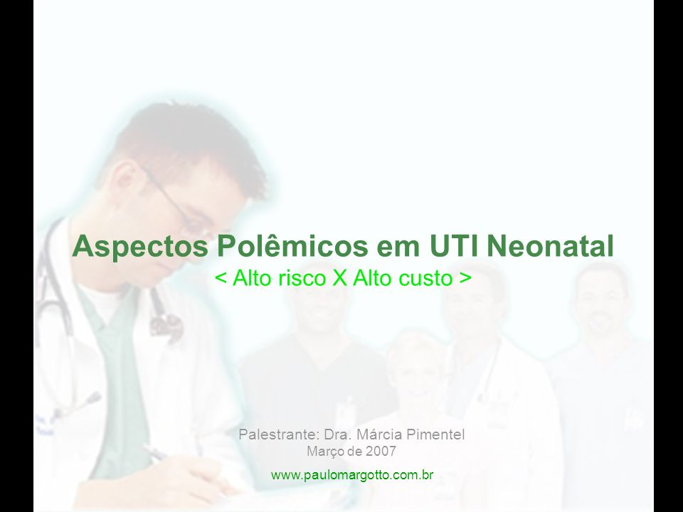 Palestrante: Dra. Márcia Pimentel Março de 2007 www.paulomargotto.com.br Aspectos Polêmicos em UTI Neonatal