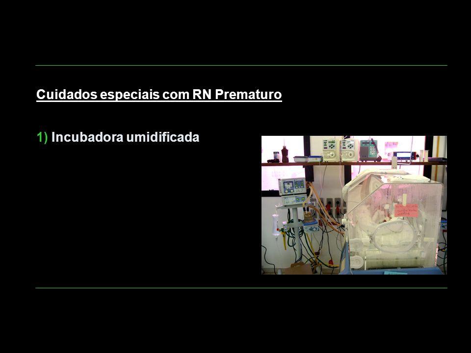 Cuidados especiais com RN Prematuro 1) Incubadora umidificada