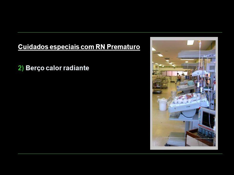 Cuidados especiais com RN Prematuro 2) Berço calor radiante
