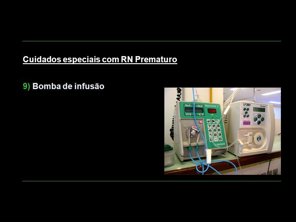 Cuidados especiais com RN Prematuro 9) Bomba de infusão