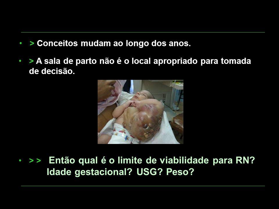 > Conceitos mudam ao longo dos anos. > A sala de parto não é o local apropriado para tomada de decisão. > > Então qual é o limite de viabilidade para