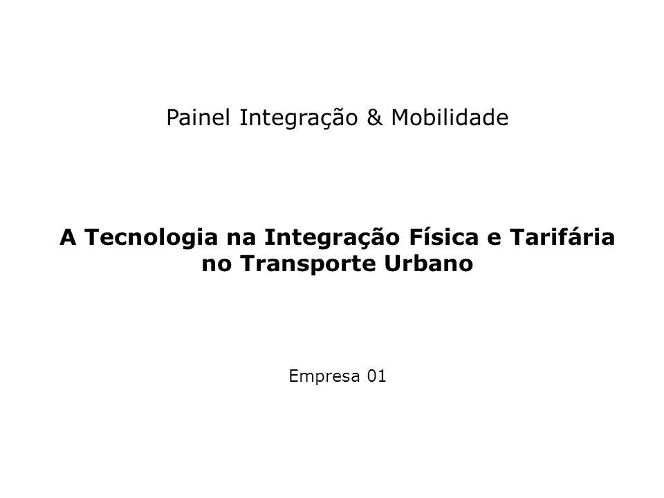 Painel Integração & Mobilidade A Tecnologia na Integração Física e Tarifária no Transporte Urbano Empresa 01