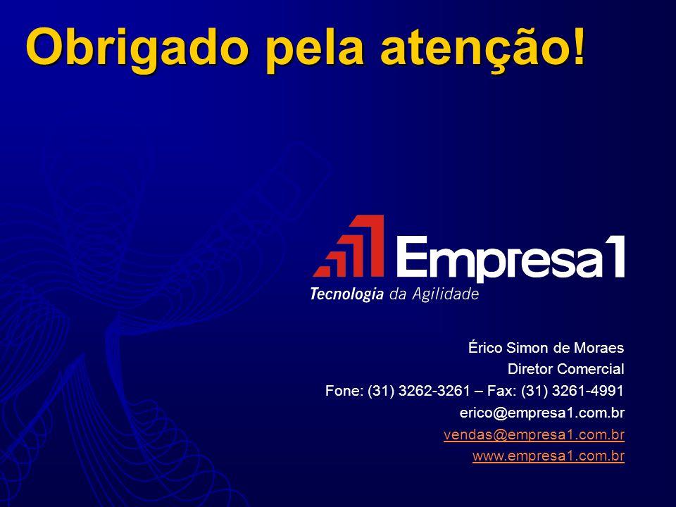 Obrigado pela atenção! Érico Simon de Moraes Diretor Comercial Fone: (31) 3262-3261 – Fax: (31) 3261-4991 erico@empresa1.com.br vendas@empresa1.com.br