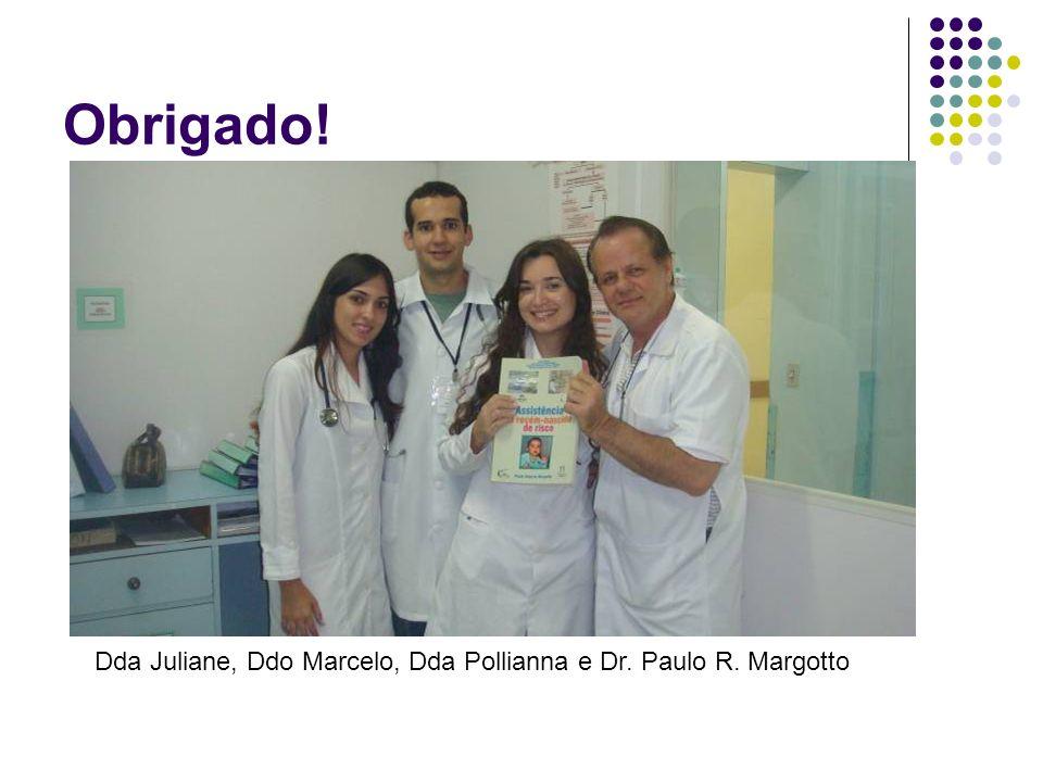 Obrigado! Dda Juliane, Ddo Marcelo, Dda Pollianna e Dr. Paulo R. Margotto
