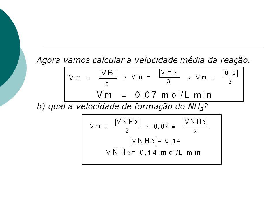 Agora vamos calcular a velocidade média da reação. b) qual a velocidade de formação do NH 3 ?