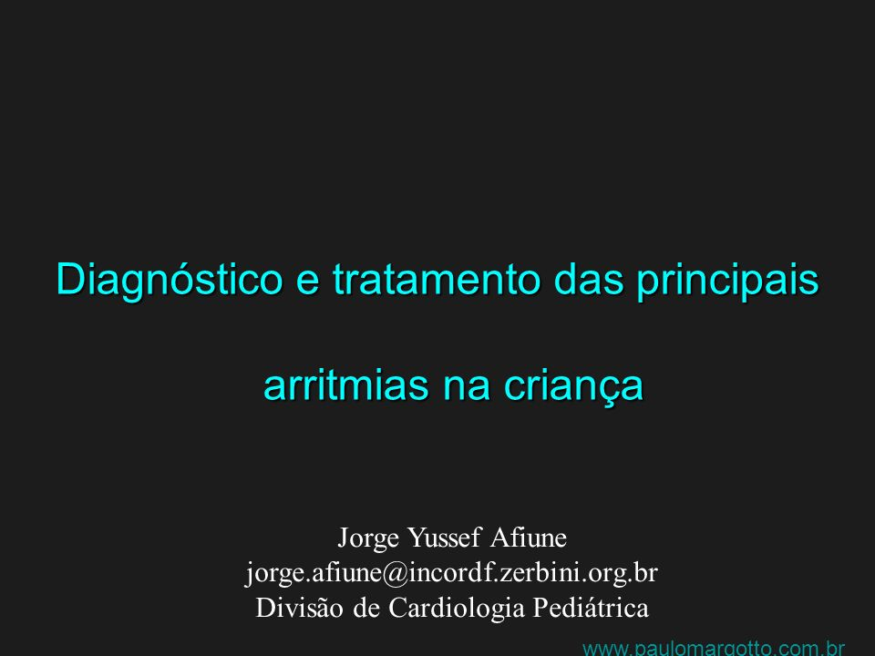 Diagnóstico e tratamento das principais arritmias na criança Jorge Yussef Afiune jorge.afiune@incordf.zerbini.org.br Divisão de Cardiologia Pediátrica
