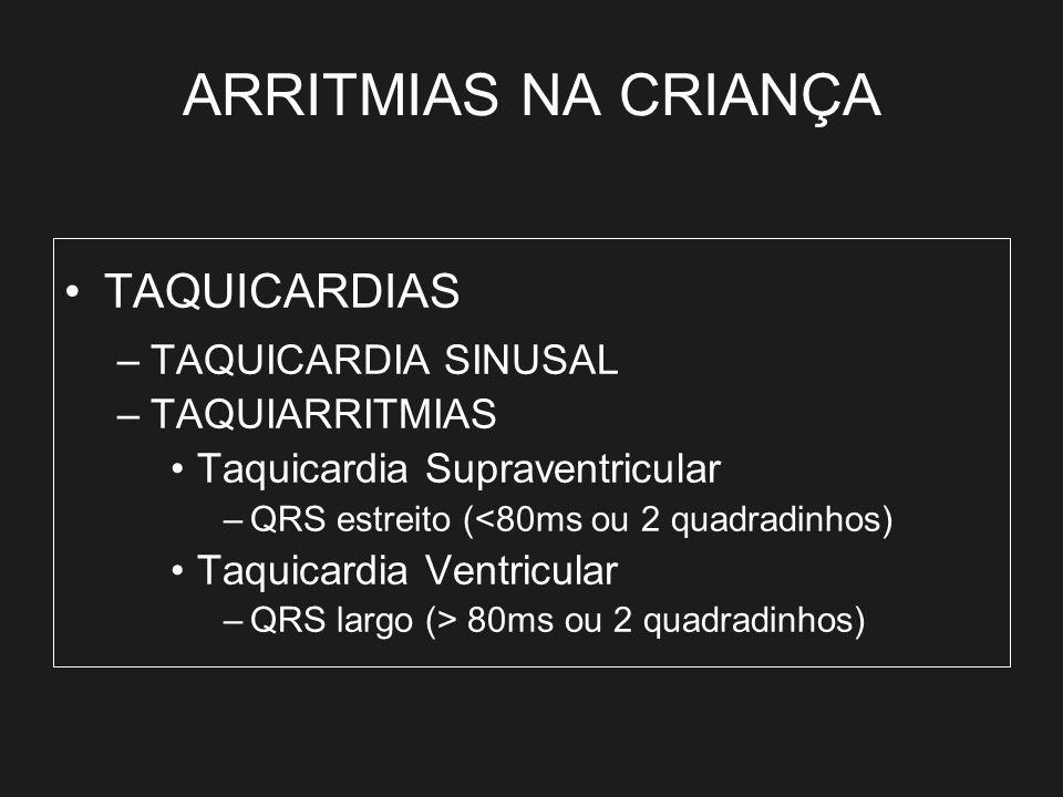 ARRITMIAS NA CRIANÇA TAQUICARDIAS –TAQUICARDIA SINUSAL –TAQUIARRITMIAS Taquicardia Supraventricular –QRS estreito (<80ms ou 2 quadradinhos) Taquicardi