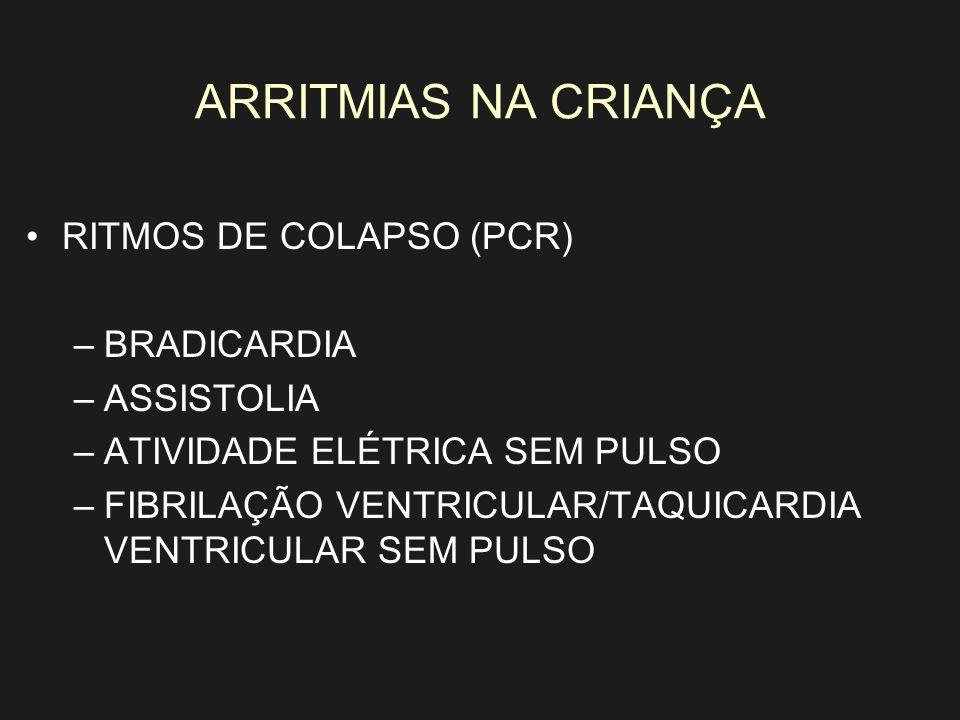 ARRITMIAS NA CRIANÇA RITMOS DE COLAPSO (PCR) –BRADICARDIA –ASSISTOLIA –ATIVIDADE ELÉTRICA SEM PULSO –FIBRILAÇÃO VENTRICULAR/TAQUICARDIA VENTRICULAR SE