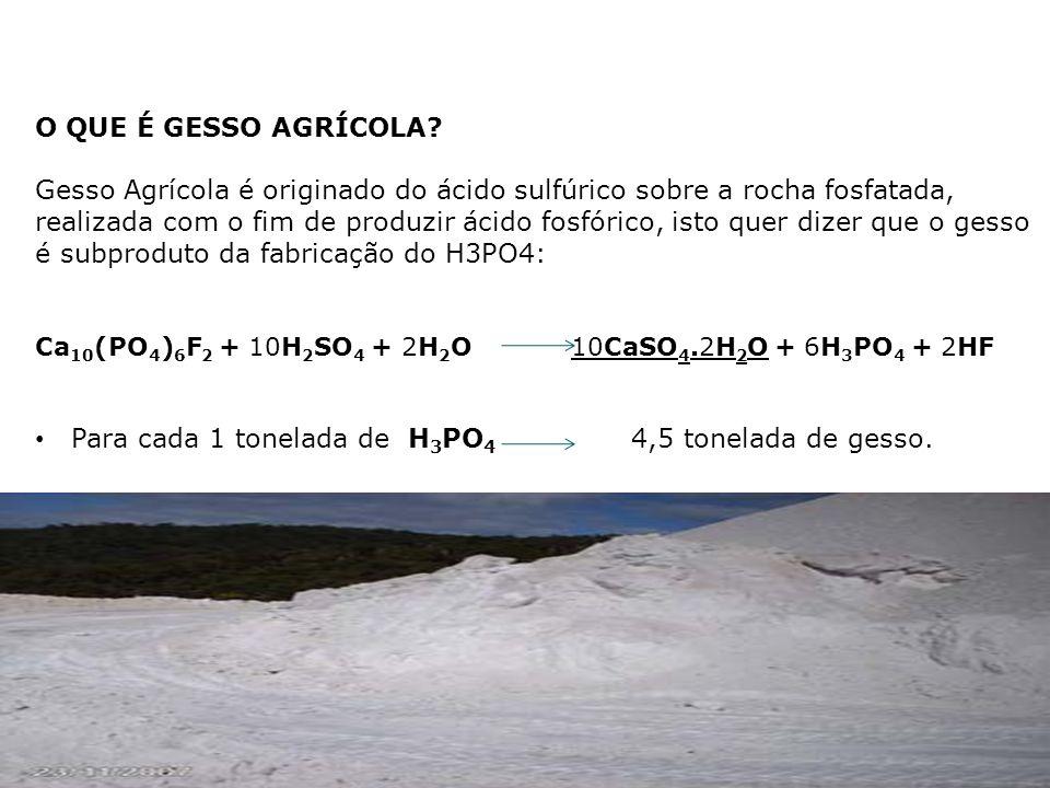 O QUE É GESSO AGRÍCOLA? Gesso Agrícola é originado do ácido sulfúrico sobre a rocha fosfatada, realizada com o fim de produzir ácido fosfórico, isto q