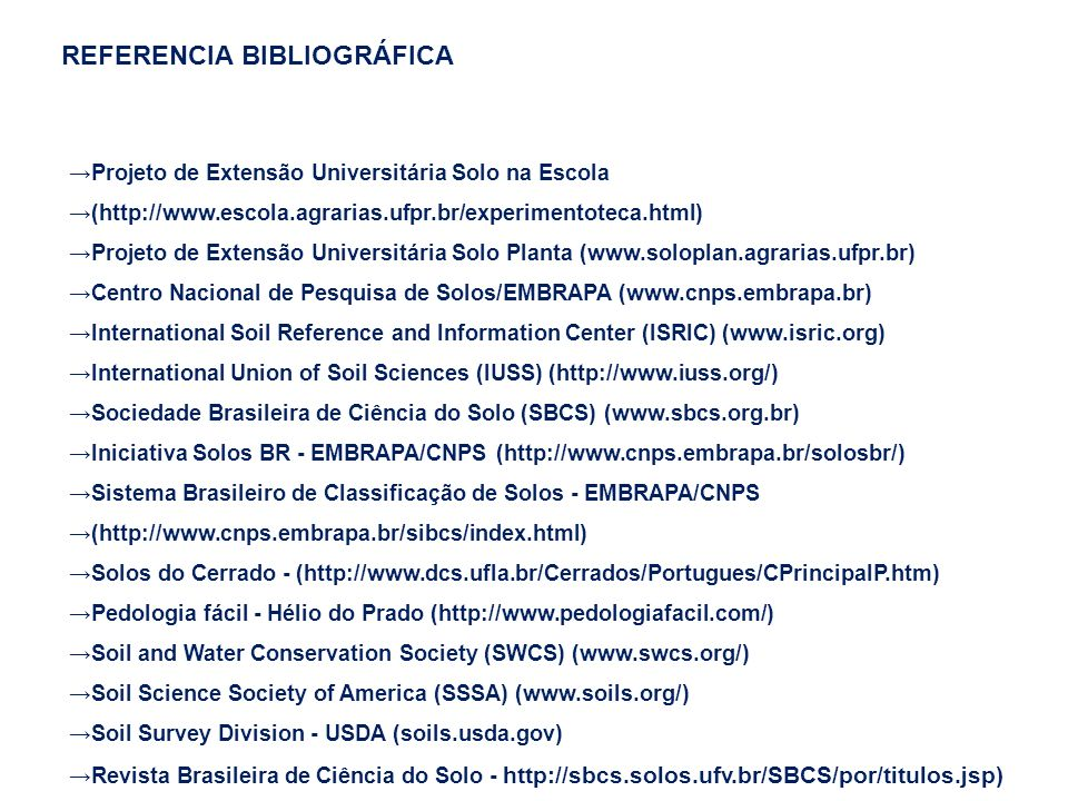 Projeto de Extensão Universitária Solo na Escola (http://www.escola.agrarias.ufpr.br/experimentoteca.html) Projeto de Extensão Universitária Solo Plan