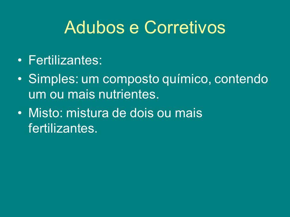 Adubos e Corretivos Fertilizantes: Simples: um composto químico, contendo um ou mais nutrientes. Misto: mistura de dois ou mais fertilizantes.