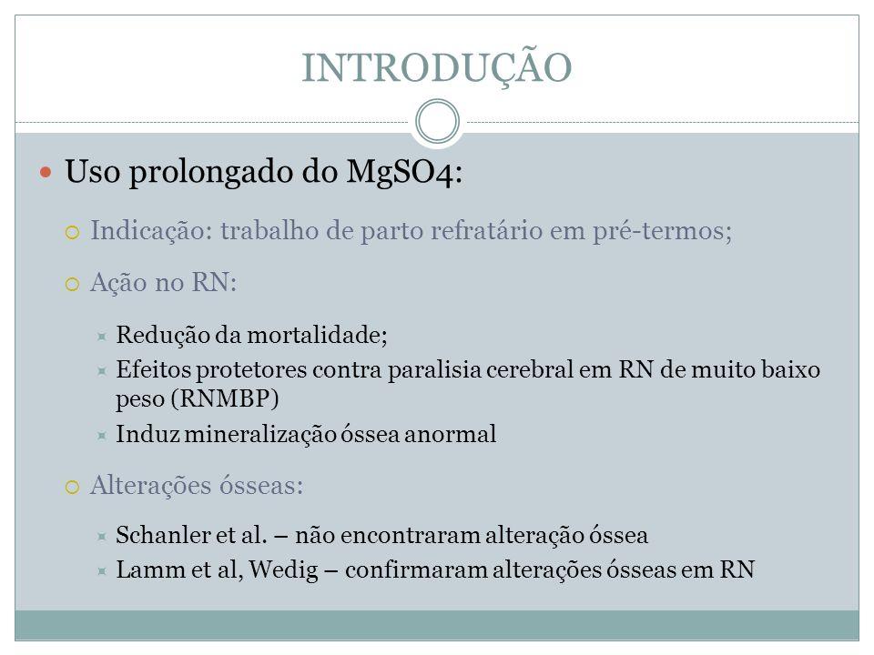 INTRODUÇÃO Uso prolongado do MgSO4: Indicação: trabalho de parto refratário em pré-termos; Ação no RN: Redução da mortalidade; Efeitos protetores cont