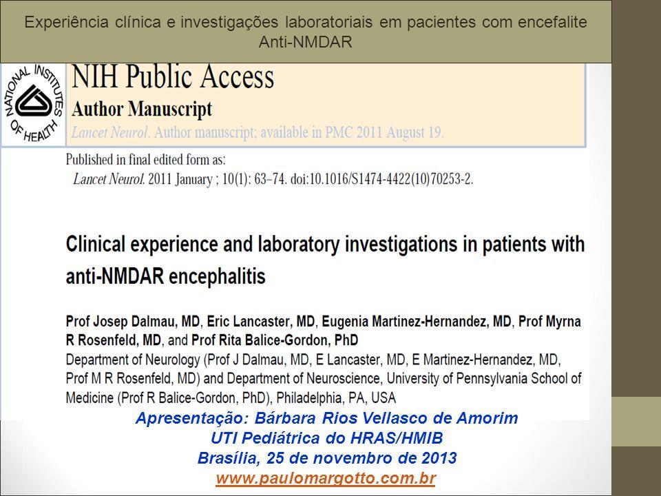 Experiência clínica e investigações laboratoriais em pacientes com encefalite Anti-NMDAR Apresentação: Bárbara Rios Vellasco de Amorim UTI Pediátrica do HRAS/HMIB Brasília, 25 de novembro de 2013 www.paulomargotto.com.br
