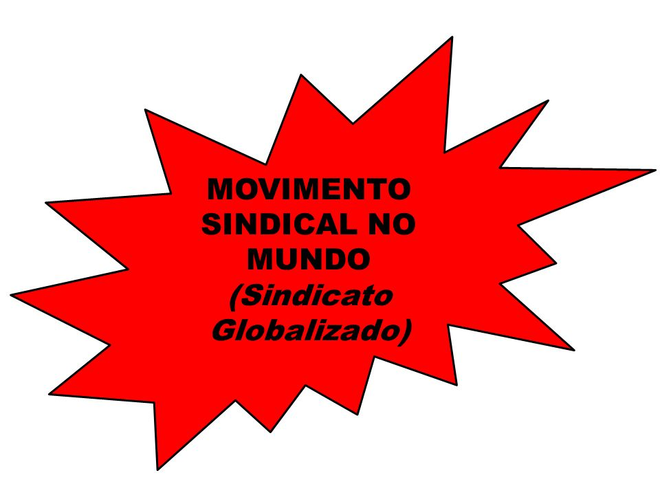 MOVIMENTO SINDICAL NO MUNDO (Sindicato Globalizado)
