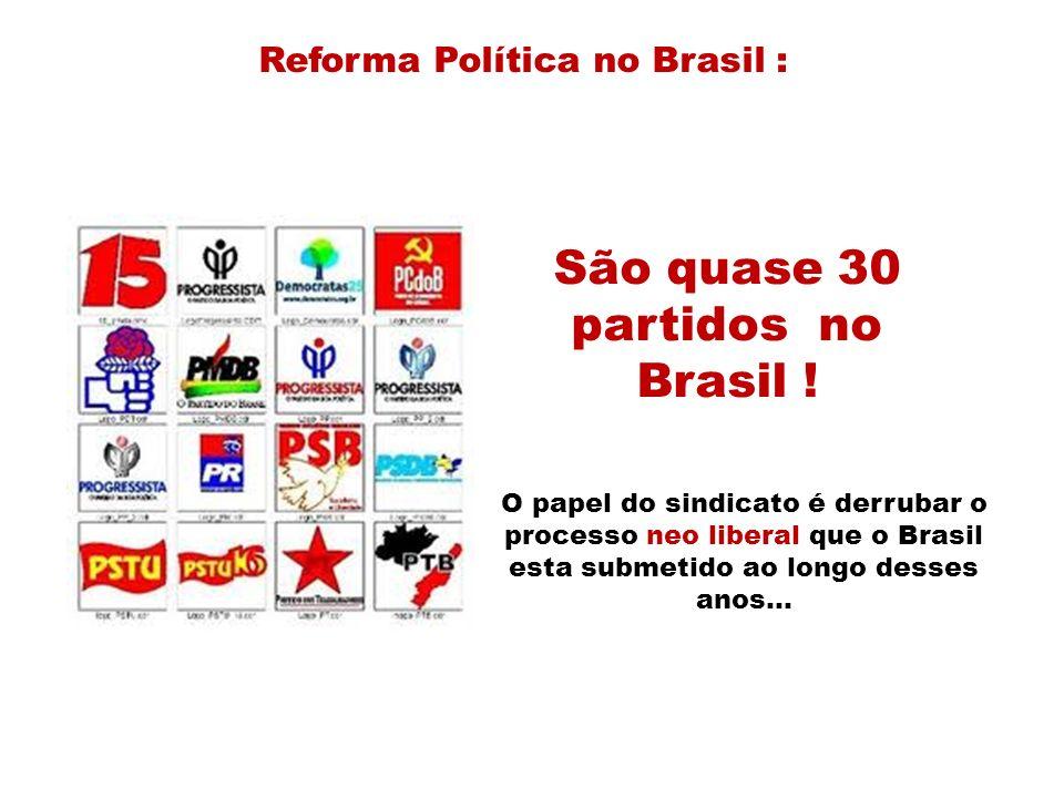 São quase 30 partidos no Brasil ! Reforma Política no Brasil : O papel do sindicato é derrubar o processo neo liberal que o Brasil esta submetido ao l