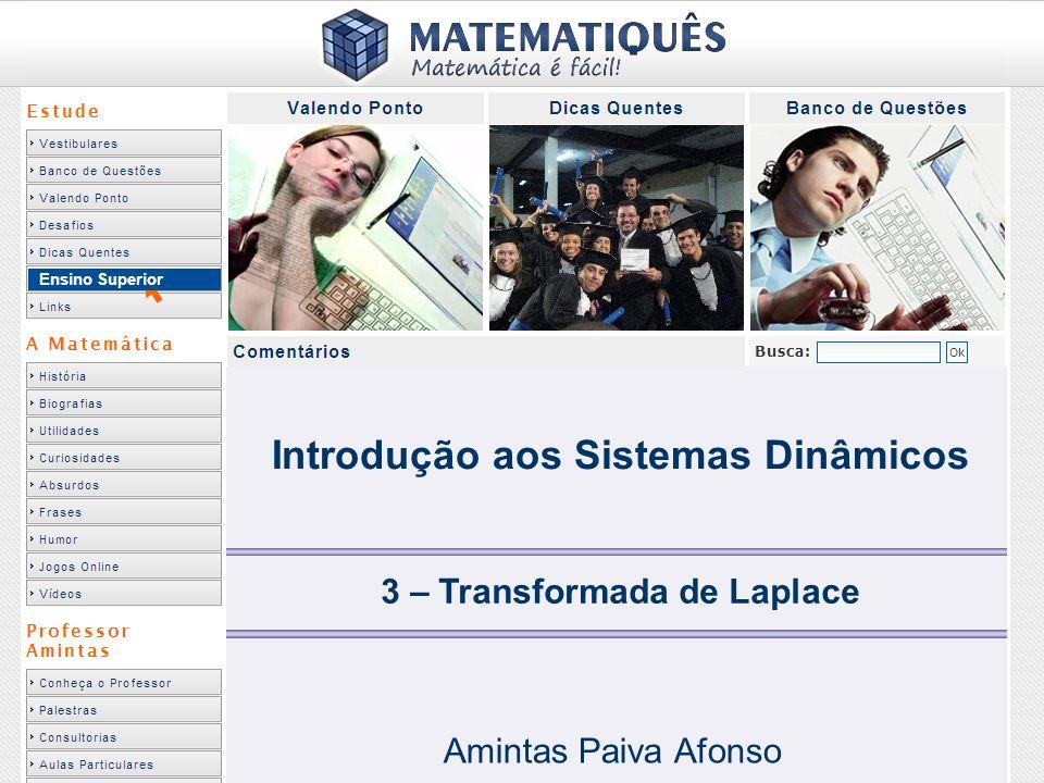Ensino Superior 3 – Transformada de Laplace Amintas Paiva Afonso Introdução aos Sistemas Dinâmicos
