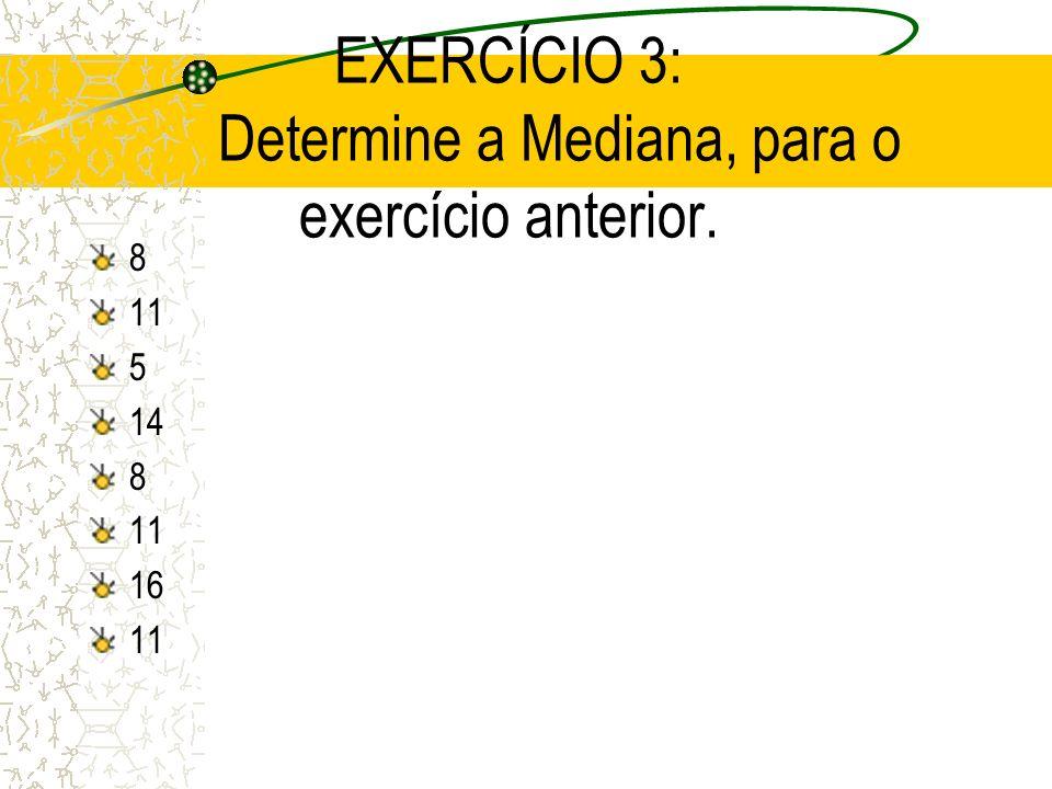 Exemplo: Determine a Mediana. 1 5 8 9 10 Posição da Mediana:( n+1)/2 (5+1)/2= 3 lugar Mediana= 8