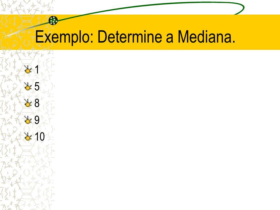 Exemplo: Determine a Mediana. 1 5 8 9 10