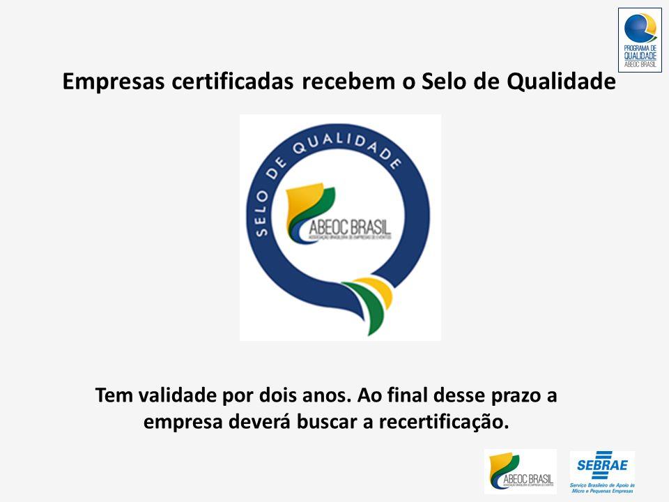 Empresas certificadas recebem o Selo de Qualidade Tem validade por dois anos. Ao final desse prazo a empresa deverá buscar a recertificação.