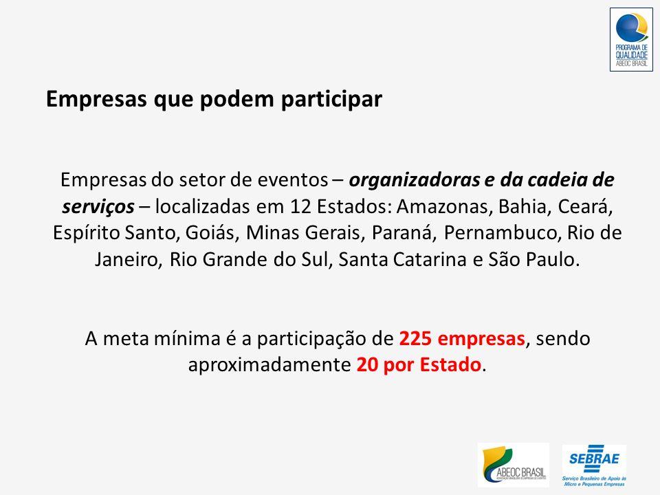 Empresas que podem participar Empresas do setor de eventos – organizadoras e da cadeia de serviços – localizadas em 12 Estados: Amazonas, Bahia, Ceará