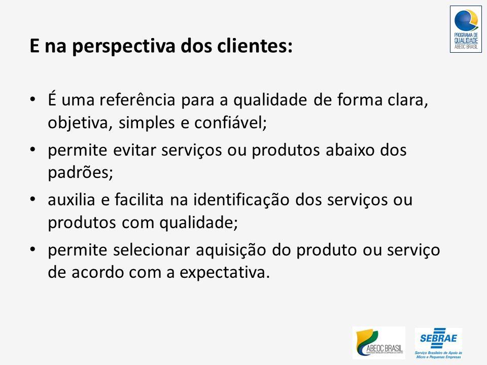 E na perspectiva dos clientes: É uma referência para a qualidade de forma clara, objetiva, simples e confiável; permite evitar serviços ou produtos ab