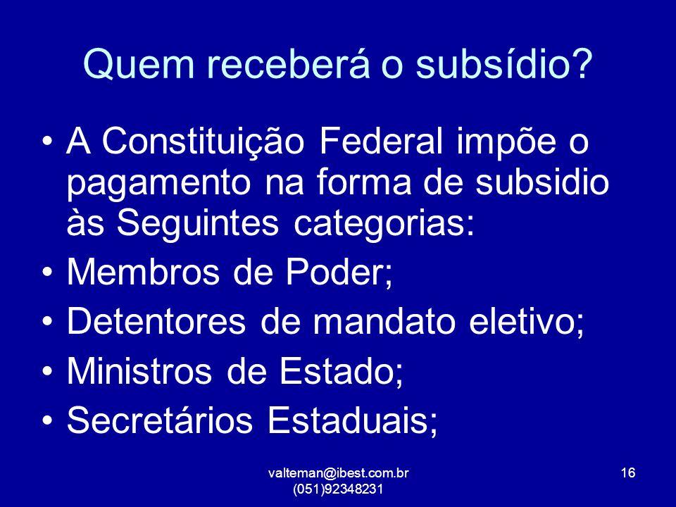 valteman@ibest.com.br (051)92348231 16 Quem receberá o subsídio.