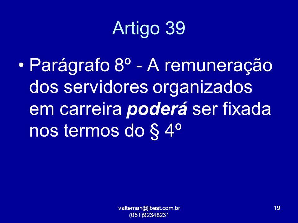 valteman@ibest.com.br (051)92348231 19 Artigo 39 Parágrafo 8º - A remuneração dos servidores organizados em carreira poderá ser fixada nos termos do § 4º