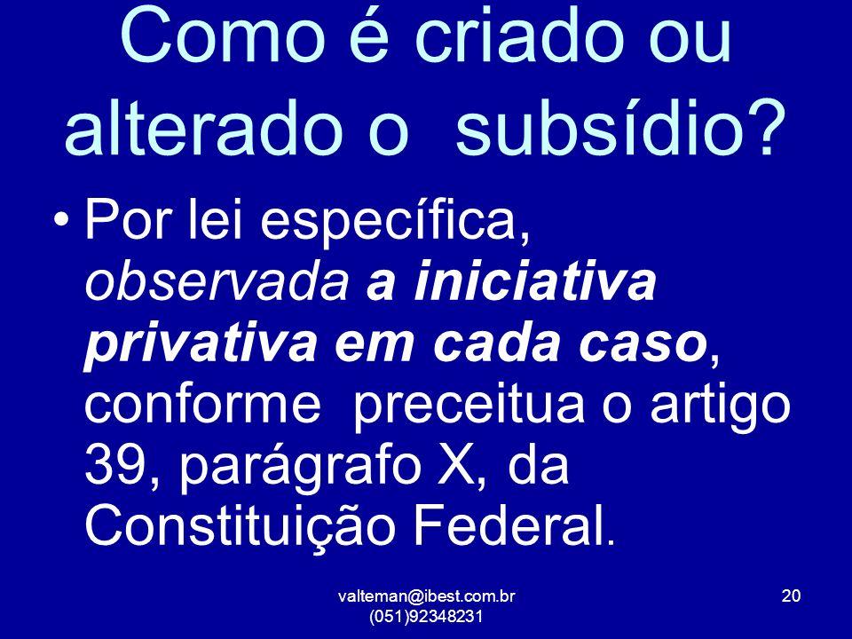 valteman@ibest.com.br (051)92348231 20 Como é criado ou alterado o subsídio.