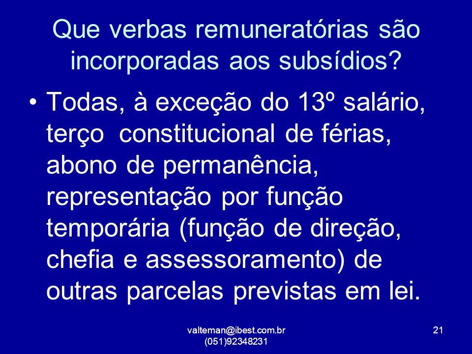 valteman@ibest.com.br (051)92348231 21 Que verbas remuneratórias são incorporadas aos subsídios.