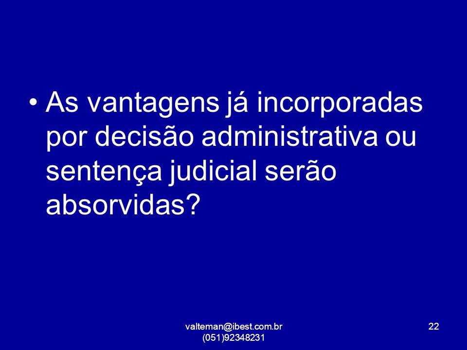 valteman@ibest.com.br (051)92348231 22 As vantagens já incorporadas por decisão administrativa ou sentença judicial serão absorvidas?