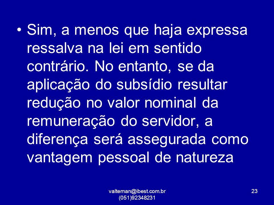 valteman@ibest.com.br (051)92348231 23 Sim, a menos que haja expressa ressalva na lei em sentido contrário.