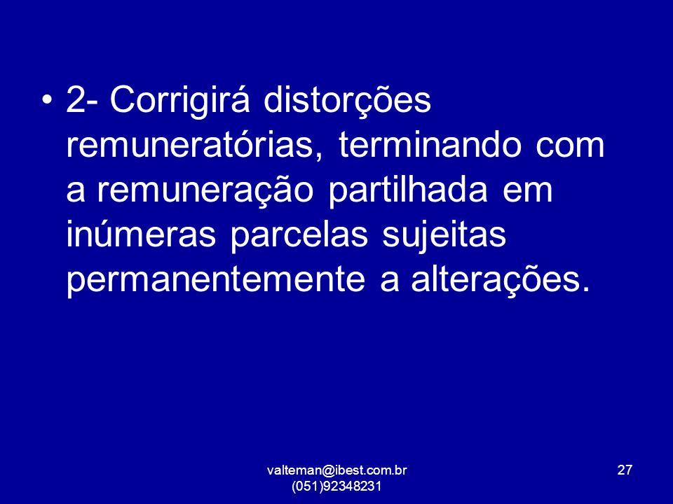 valteman@ibest.com.br (051)92348231 27 2- Corrigirá distorções remuneratórias, terminando com a remuneração partilhada em inúmeras parcelas sujeitas permanentemente a alterações.