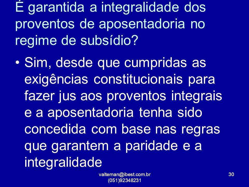 valteman@ibest.com.br (051)92348231 30 É garantida a integralidade dos proventos de aposentadoria no regime de subsídio.