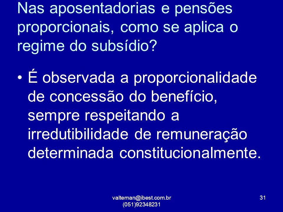 valteman@ibest.com.br (051)92348231 31 Nas aposentadorias e pensões proporcionais, como se aplica o regime do subsídio.