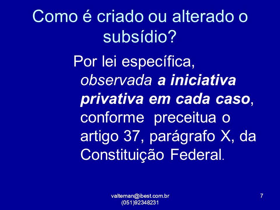 valteman@ibest.com.br (051)92348231 7 Como é criado ou alterado o subsídio.