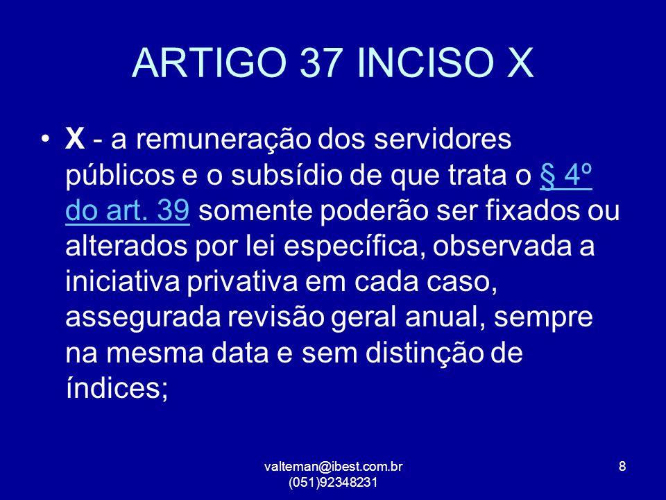 valteman@ibest.com.br (051)92348231 8 ARTIGO 37 INCISO X X - a remuneração dos servidores públicos e o subsídio de que trata o § 4º do art.