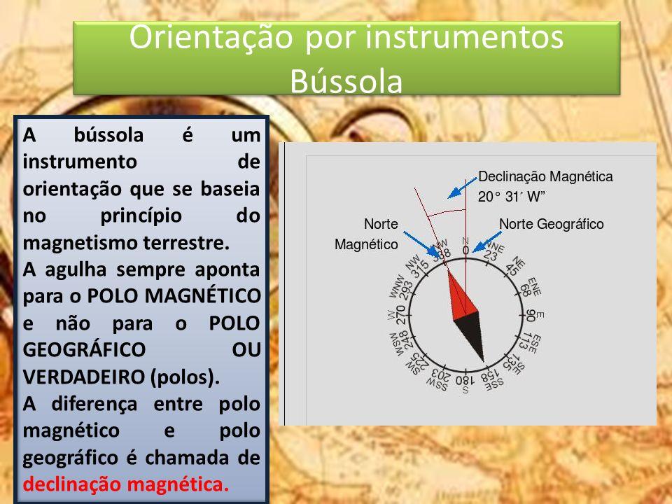 Orientação por instrumentos Bússola A bússola é um instrumento de orientação que se baseia no princípio do magnetismo terrestre. A agulha sempre apont