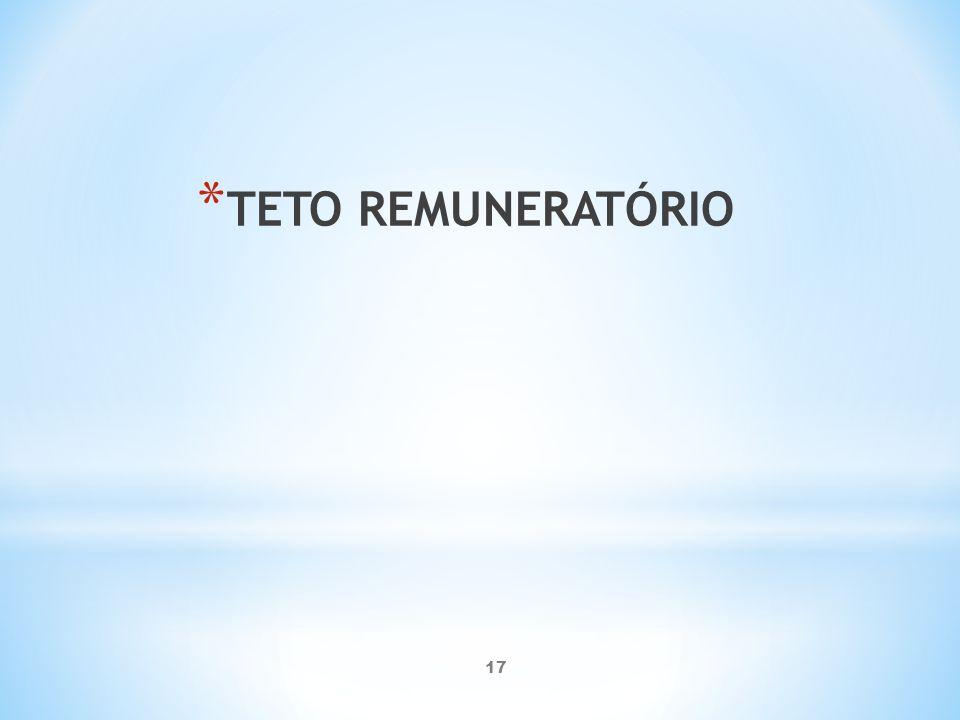 17 * TETO REMUNERATÓRIO