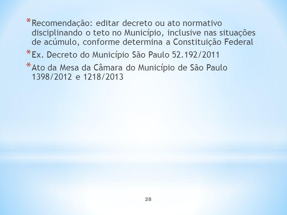 28 * Recomendação: editar decreto ou ato normativo disciplinando o teto no Município, inclusive nas situações de acúmulo, conforme determina a Constituição Federal * Ex.