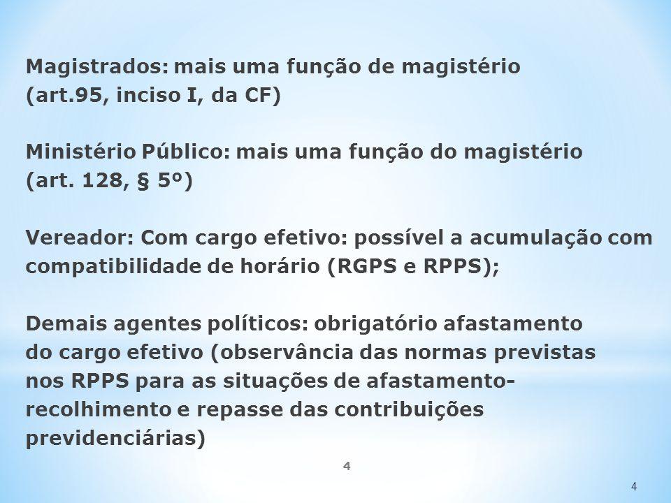 4 Magistrados: mais uma função de magistério (art.95, inciso I, da CF) Ministério Público: mais uma função do magistério (art.
