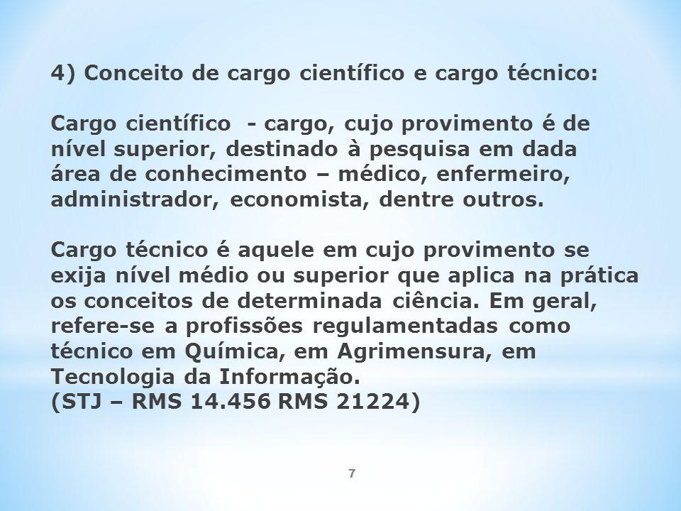 7 4) Conceito de cargo científico e cargo técnico: Cargo científico - cargo, cujo provimento é de nível superior, destinado à pesquisa em dada área de conhecimento – médico, enfermeiro, administrador, economista, dentre outros.