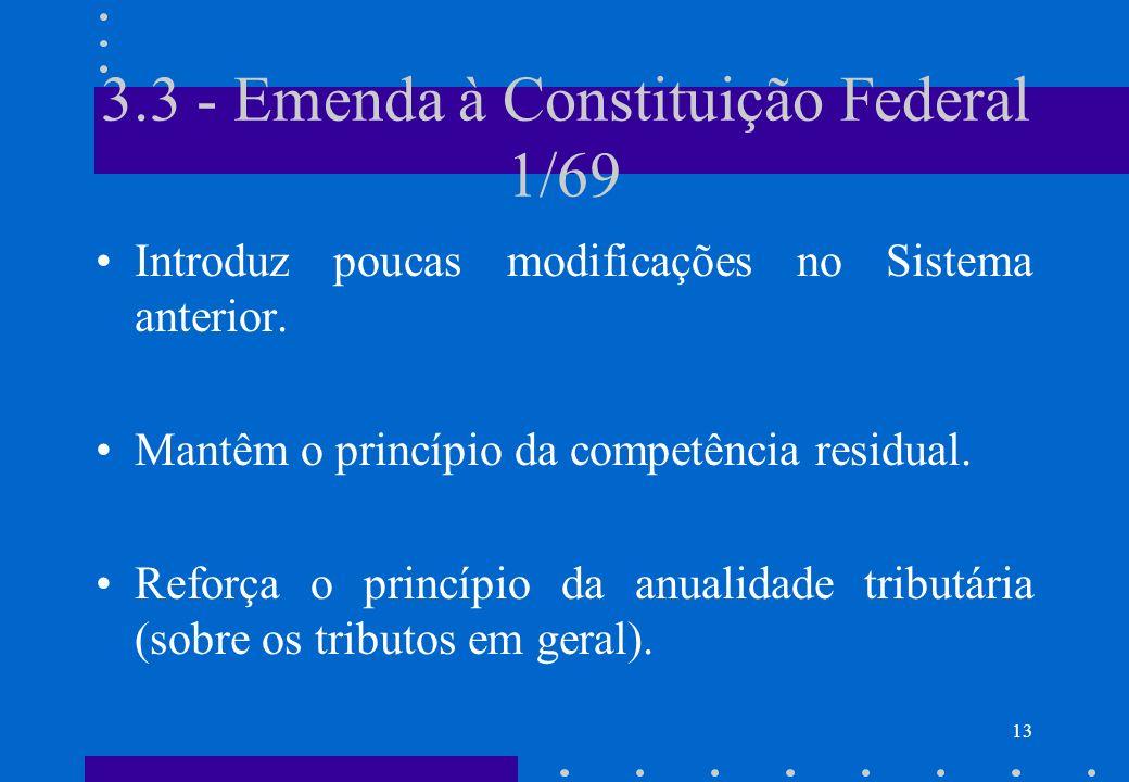 3.3 - Emenda à Constituição Federal 1/69 Introduz poucas modificações no Sistema anterior. Mantêm o princípio da competência residual. Reforça o princ