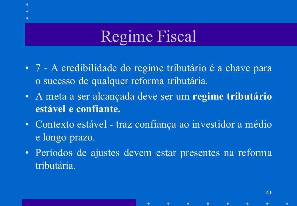 Regime Fiscal 7 - A credibilidade do regime tributário é a chave para o sucesso de qualquer reforma tributária. A meta a ser alcançada deve ser um reg