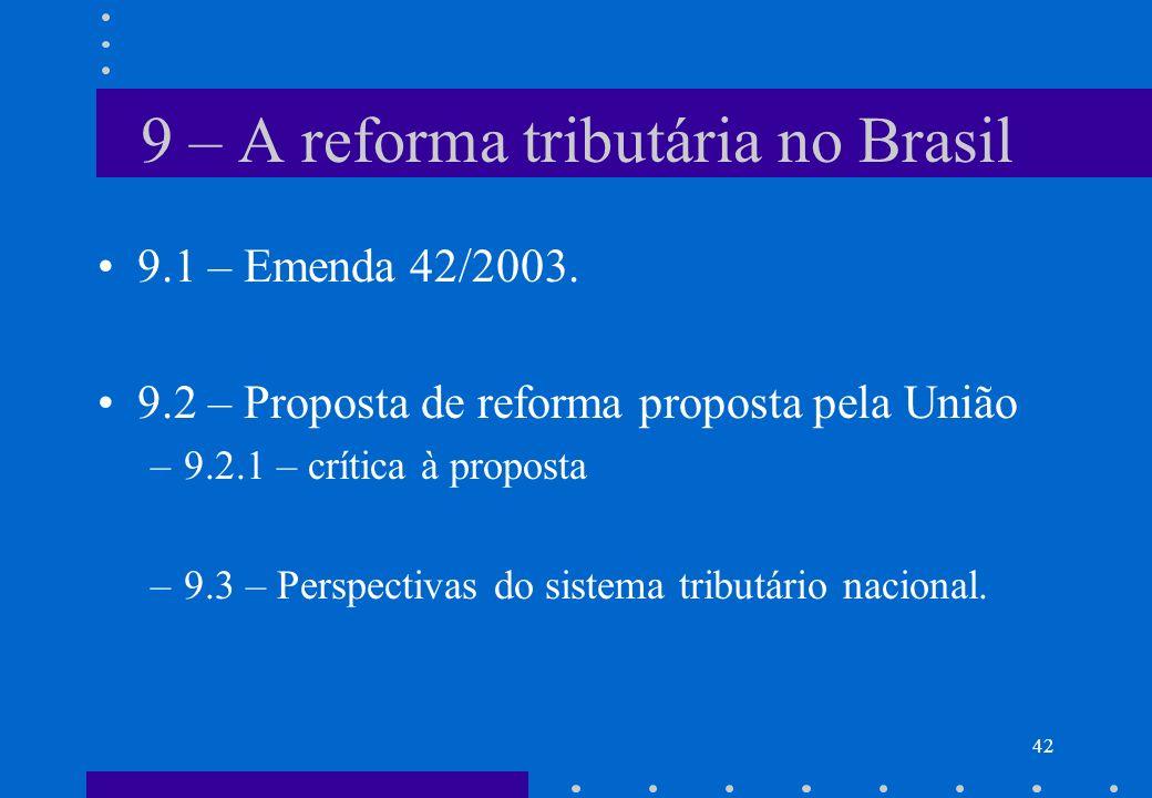 9 – A reforma tributária no Brasil 9.1 – Emenda 42/2003. 9.2 – Proposta de reforma proposta pela União –9.2.1 – crítica à proposta –9.3 – Perspectivas